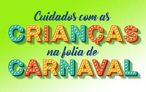 No Carnaval, redobre os cuidados com as crianças