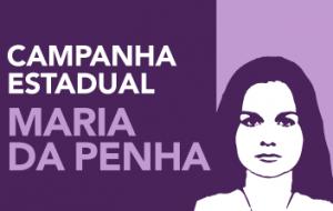 Maria da Penha: campanha estadual combate violência contra a mulher