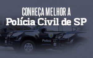 Conheça melhor como trabalha a Polícia Civil do Estado de SP