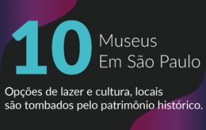 Confira dicas de dez museus paulistas que valem a visita