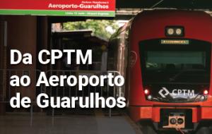 Veja como chegar ao Aeroporto de Guarulhos pela CPTM
