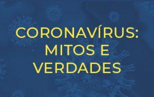 Coronavírus: mitos e verdades sobre o vírus e a doença