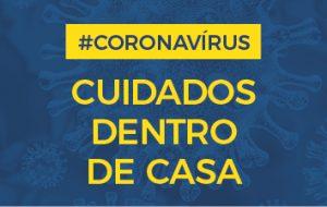 Coronavírus: Saiba o que fazer e o que não fazer dentro de casa